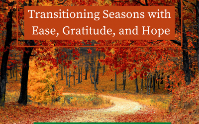Transitioning Seasons with Ease, Gratitude, and Hope